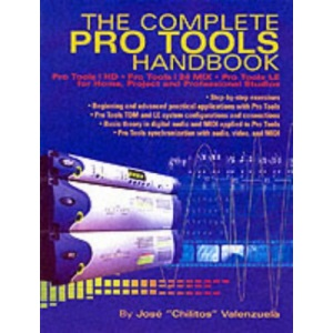 The Complete Pro Tools Handbook: Pro Tools/Hd, Pro Tools/24 Mix, and Pro Tools Le for Home, Project, and Professional Studios: With Online Resource