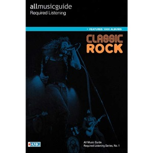 Classic Rock: All Music Guide Required Listening (All Music Guides)