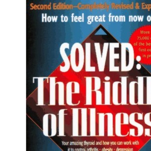 Solved - The Riddle of Illness: Your Amazing Thyroid and How You Can Work with it to Control Arthritis, Obesity, Depression, Diabetes, Cancer