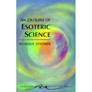An Outline of Esoteric Science (Classics in Anthroposophy)