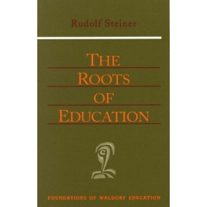 The Roots of Education (Foundations of Waldorf Education)