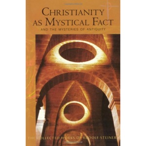 Christianity as Mystical Fact: And the Mysteries of Antiquity (Collected Works of Rudolf Steiner)