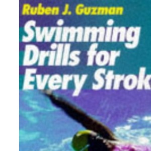 Swimming Drills for Every Stroke: 91 Drills for Competitive Swimming