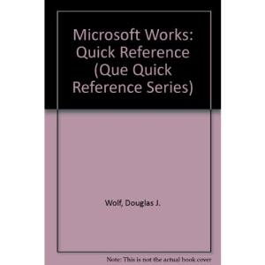 Microsoft Works: Quick Reference (Que Quick Reference Series)