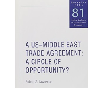 A US-Middle East Trade Agreement: A Circle of Opportunity? (Policy Analyses in International Economics): 81