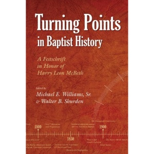 Turning Points in Baptist History: A Festschrift in Honor of Harry Leon Mcbeth (Baptists)