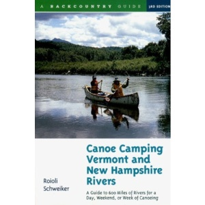 Canoe Camping: Vermont and New Hampshire Rivers - Guide to 600 Miles of Rivers for a Day, Weekend or Week of Canoeing (Backcountry Guides)