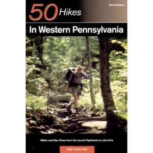 50 Hikes in Western Pennsylvania: From the Laurel Highlands to Lake Eire