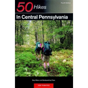 50 Hikes in Central Pennsylvania: Day Hikes and Backpacking Trips in the Heart of the Keystone State