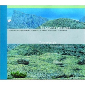 The Granite Landscape: A Natural History of America's Mountain Domes, from Acadia to Yosemite