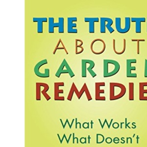 The Truth About Garden Remedies: What Works, What Doesn't and Why