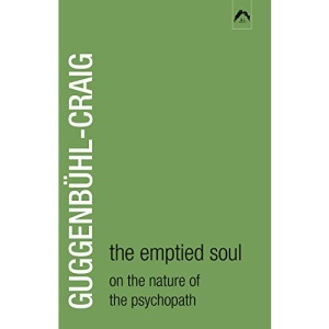 The Emptied Soul: On the Nature of the Psychopath (Classics in Archetypal Psychology)