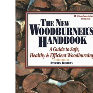 The New Woodburner's Handbook: A Guide to Safe, Healthy and Efficient Woodburning (Down-to-Earth Energy Book)