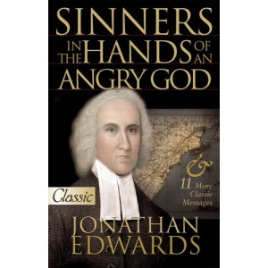 Sinners in the Hands of an Angry God: Jonathan Edwards: II Classic Sermons (1703- 1758) (Classic Collection S.)