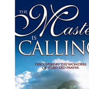 The Master is Calling: Discovering the Wonders of Spirit-LED Prayer