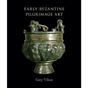 Early Byzantine Pilgrimage Art, Revised Edition (Dumbarton Oaks Byzantine Collection Publications)