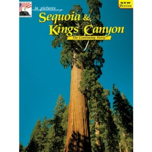 Sequoia & Kings Canyon: The Story Behind the Scenery (In Pictures... Nature's Continuing Story)