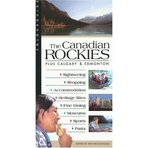 The Canadian Rockies: Plus Calgary & Edmonton (Colourguide)