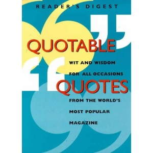 Quotable Quotes (Readers Digest Magazine)