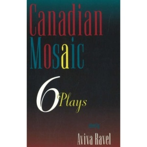 Canadian Mosaic: Six Plays: 6 Plays