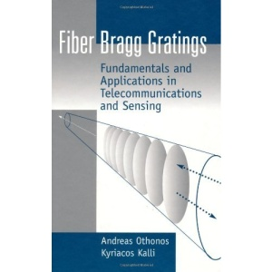 Fiber Bragg Gratings: Fundamentals and Applications in Telecommunications and Sensing (Optoelectronics Library)