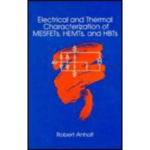 Electrical and Thermal Characterization of MESFETs, HEMTs and HBTs (Microwave Library)