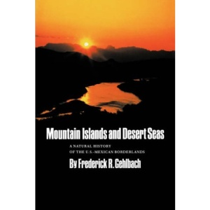 Mountain Islands and Desert Seas: A Natural History of the U.S.-Mexican Borderlands (The Louise Merrick Natural Environment, No 15) (Louise Lindsey Merrick Natural Environment Series)