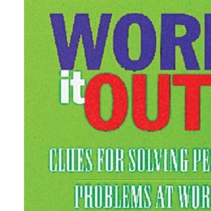 Work it Out: Clues for Solving People Problems at Work