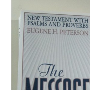 The Message: New Testament with Psalms and Proverbs