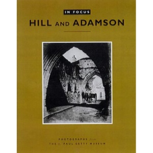 Hill and Adamson: Photographs from the J.Paul Getty Museum (In Focus)