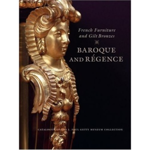 French Furniture and Gilt Bronzes: Baroque and Regence (J. Paul Getty Museum)