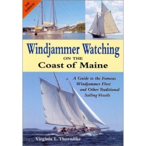 Windjammer Watching on the Coast of Maine: A Guide to the Famous Windjammer Fleet and Other Traditional Sailing Vessels