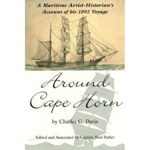 Around Cape Horn: A Maritime Artist/Historian's Account of His 1892 Voyage
