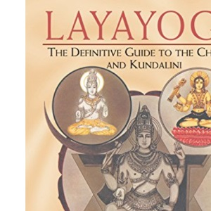 Laya Yoga: The Definitive Guide to the Chakras and Evoking Kundalini