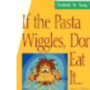 If the Pasta Wiggles, Don't Eat it!: Wise Words to Tickle Your Funny Bone and Make You Think