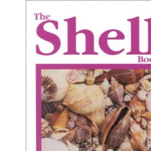 The Shell Book: The Complete Guide to Collecting and Identifying With a Special Section on Starfish and Other Sea Creatures