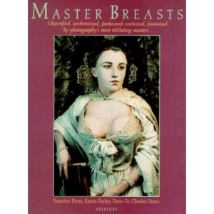 Master Breasts: Objectified, Aestheticized, Fantasized, Eroticized, Feminized by Photography's Most Titillating Masters ...