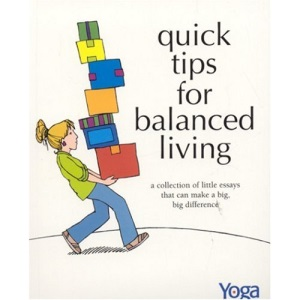 QUICK TIPS FOR BALANCED LIVING: A Collection of Little Essays That Can Make a Big Big Difference