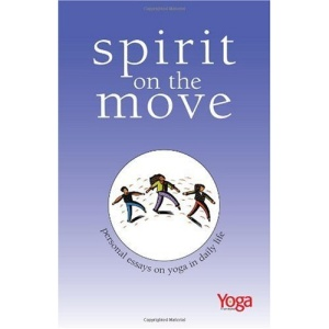 SPIRIT ON THE MOVE: Personal Essays on Yoga in Daily Life