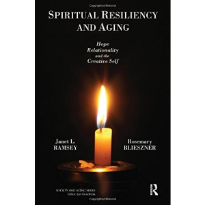 Spiritual Resiliency and Aging: Hope, Relationality, and the Creative Self (Society and Aging)