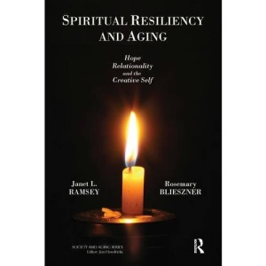 Spiritual Resiliency and Aging: Hope, Relationality, and the Creative Self (Baywood's Technical Communications)