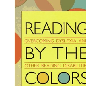 Reading by the Colours: Overcoming Dyslexia and Other Reading Disabilities Through the Irlen Method