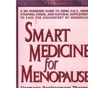 Smart Medicine of Menopause: Hormone Replacement Therapy and Its Natural Alternatives