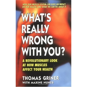 What's Really Wrong with You?: Revolutionary Look at How Muscles Affect Your Health