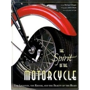 The Spirit of the Motorcycle: The Legends, the Riders and the Beauty of the Beast (History & Heritage)