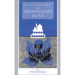 A Dictionary of Indonesian Islam (Southeast Asia)