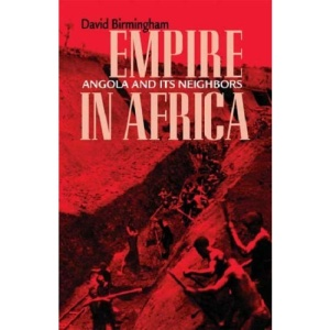 Empire in Africa: Angola and Its Neighbors (Research in International Studies, Africa Series)