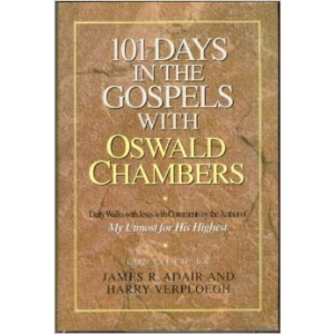 101 Days in the Gospels With Oswald Chambers: Including Selections from the Gospels Interwoven in the Words of the New International Version by