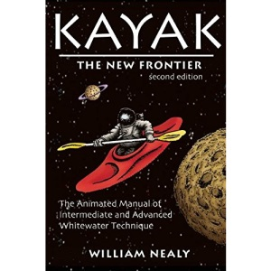 Kayak - the New Frontier: The Animated Manual of Intermediate and Advanced Whitewater Technique