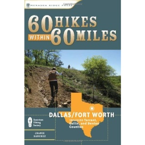 60 Hikes Within 60 Miles: Dallas, Fort Worth: Includes Tarrant, Collin and Denton Counties (60 Hikes Within 60 Miles Dallas & Fort Worth: Including Tarrant,)